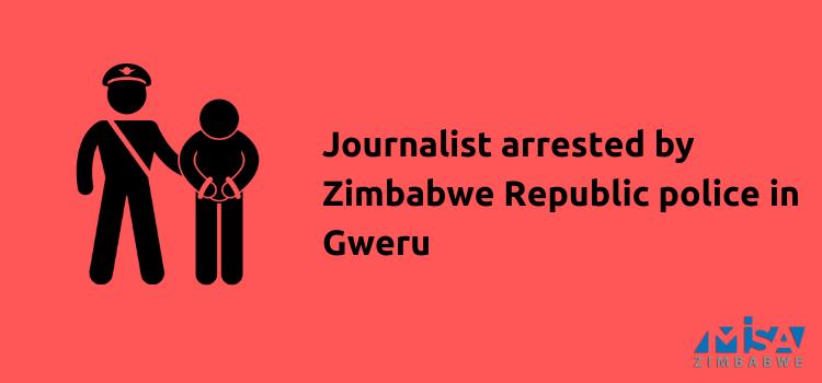 Journalist arrested by Zimbabwe Republic Police in Gweru