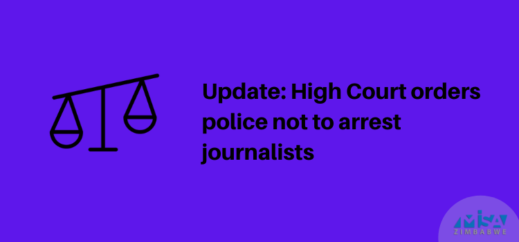 Zim High Court orders police not to arrest journalists