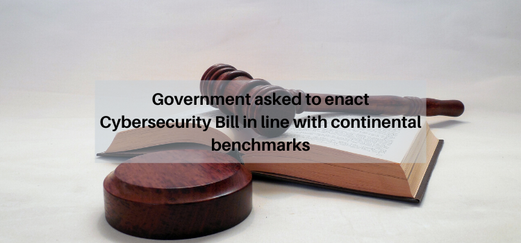 Government asked to enact Cybersecurity Bill in line with continental benchmarks