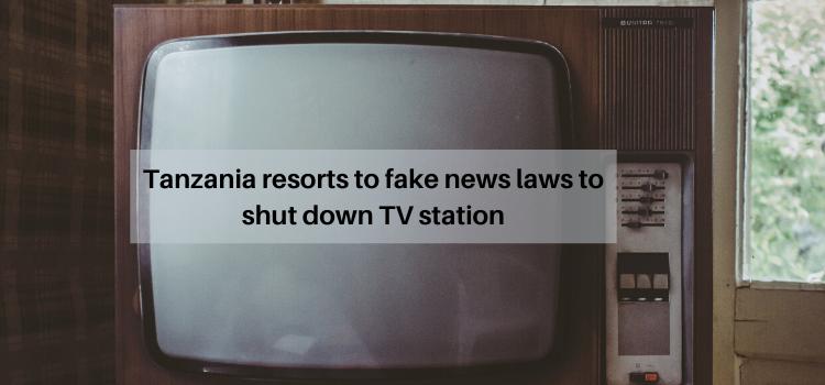 Tanzania resorts to fake news laws to shut down TV station