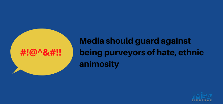 Media should guard against being purveyors of hate, ethnic animosity