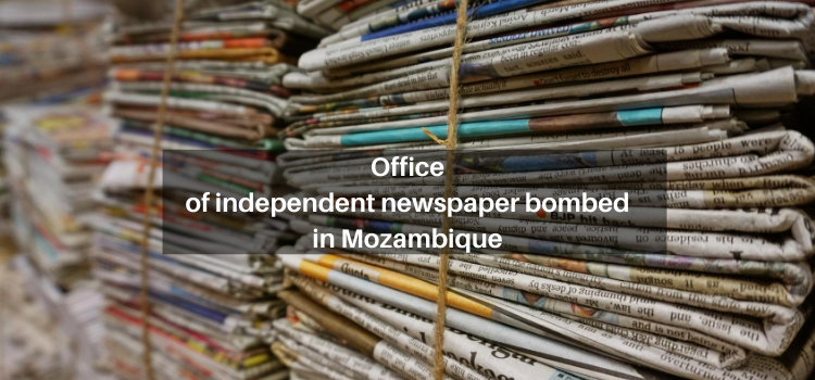 Office of independent newspaper bombed in Mozambique