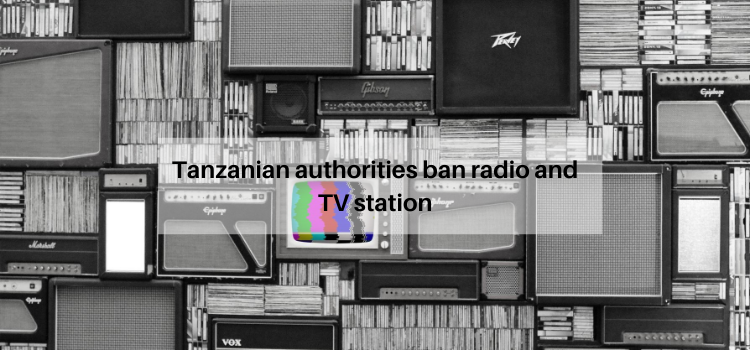 Tanzanian authorities ban radio and TV station