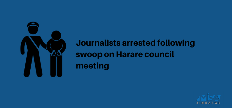 Journalists arrested following swoop on Harare council meeting