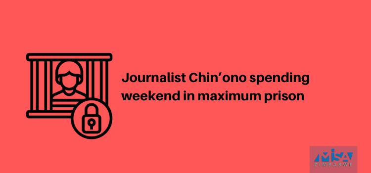 Journalist Chin'ono spending weekend in maximum prison
