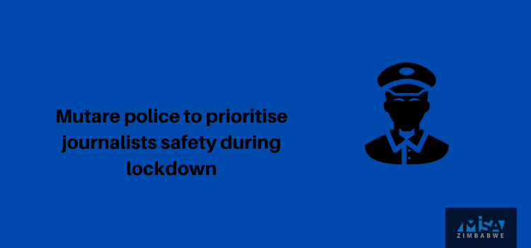 Mutare police to prioritise journalists safety during lockdown