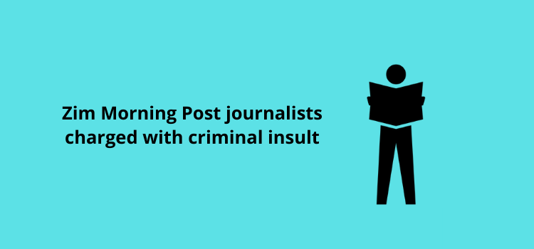 Zim Morning Post journalists charged with criminal insult